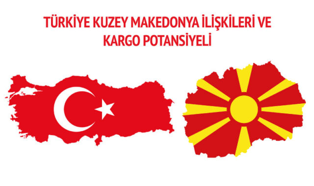 Turkiye-kuzey-makedonya-iliskileri-ve-kargo-potansiyeli