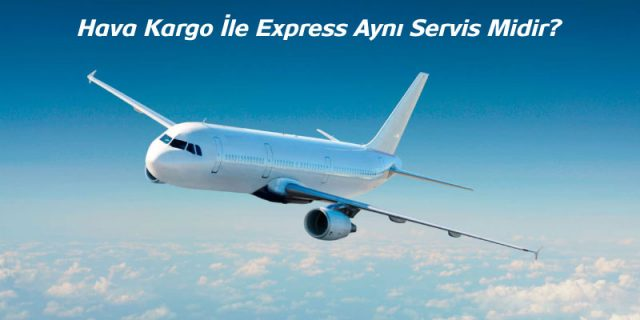 Hava Kargo ile Express aynı servis midir